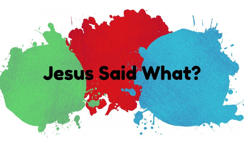 Jesus Said What? Series