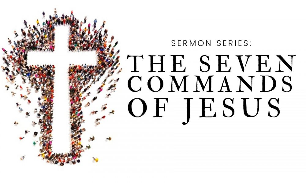 The Seven Commands of Jesus Series