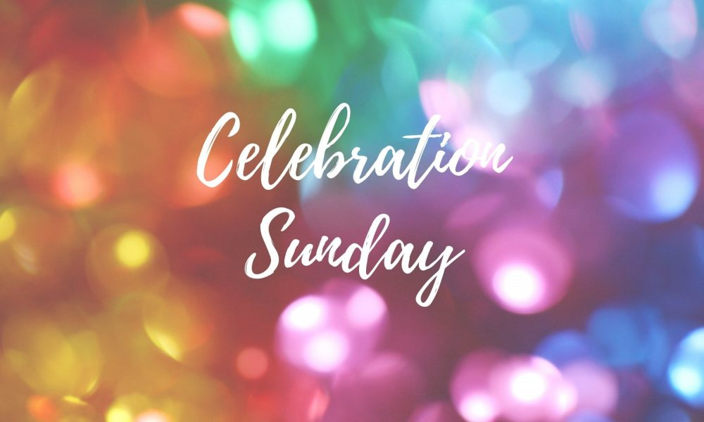 Celebration Sunday!