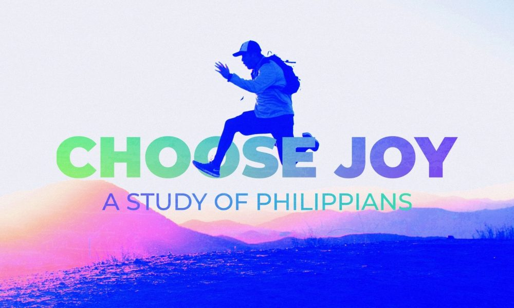 Choose Joy - Philippians Series